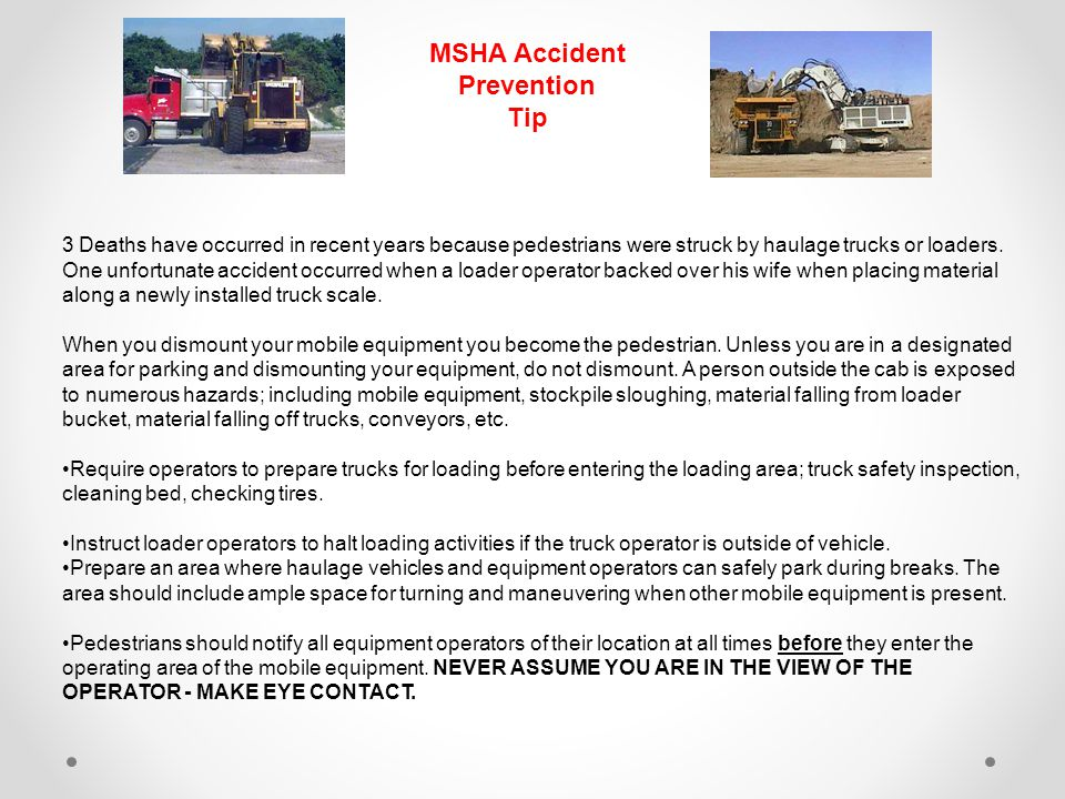 3 Deaths have occurred in recent years because pedestrians were struck by haulage trucks or loaders.