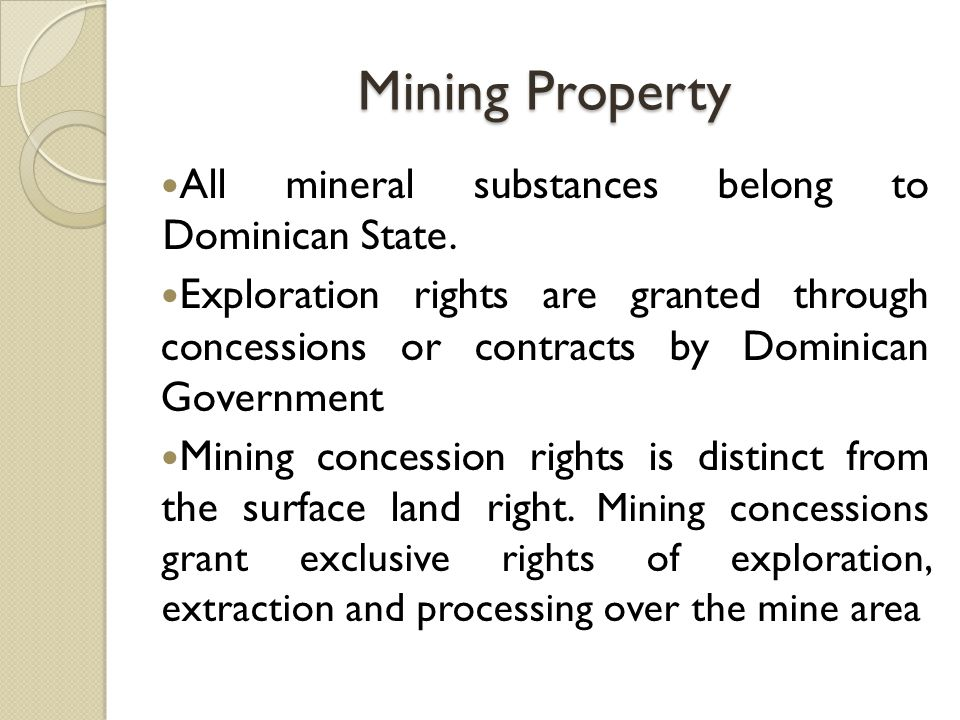 Mining Property All mineral substances belong to Dominican State.