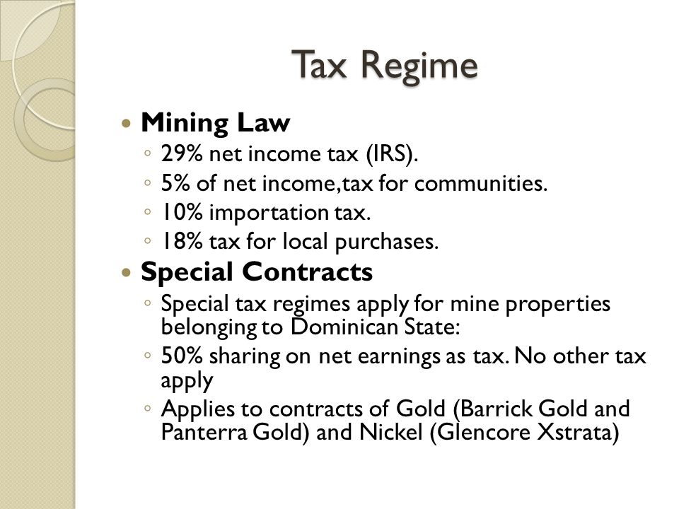 Tax Regime Under Mining Law All mining operation should pay 28% of their net income each year, as income tax.