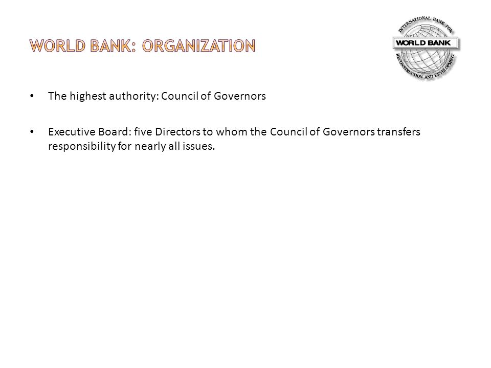 The highest authority: Council of Governors Executive Board: five Directors to whom the Council of Governors transfers responsibility for nearly all issues.