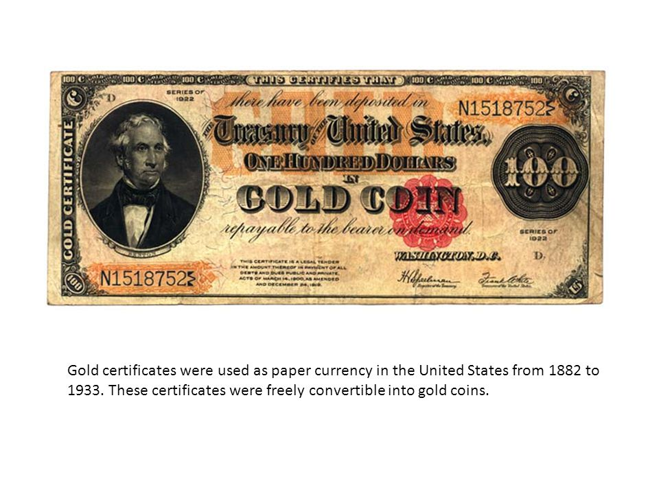 Gold certificates were used as paper currency in the United States from 1882 to 1933.