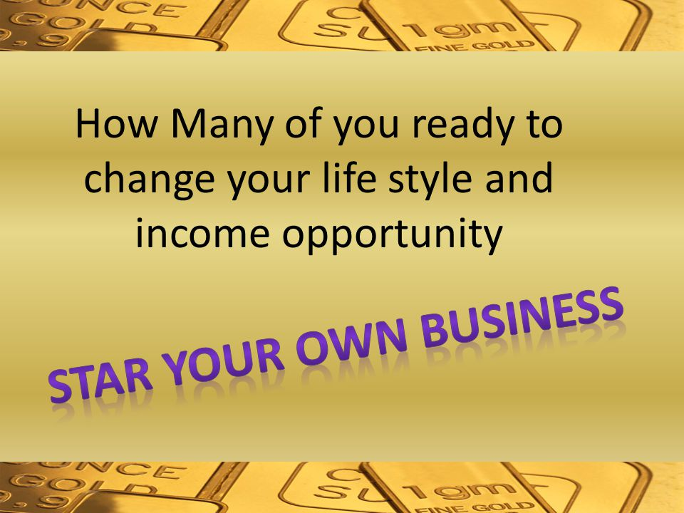 How Many of you ready to change your life style and income opportunity
