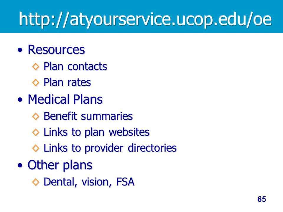 ResourcesResources Plan contacts Plan contacts Plan rates Plan rates Medical PlansMedical Plans Benefit summaries Benefit summaries Links to plan websites Links to plan websites Links to provider directories Links to provider directories Other plansOther plans Dental, vision, FSA Dental, vision, FSA 65