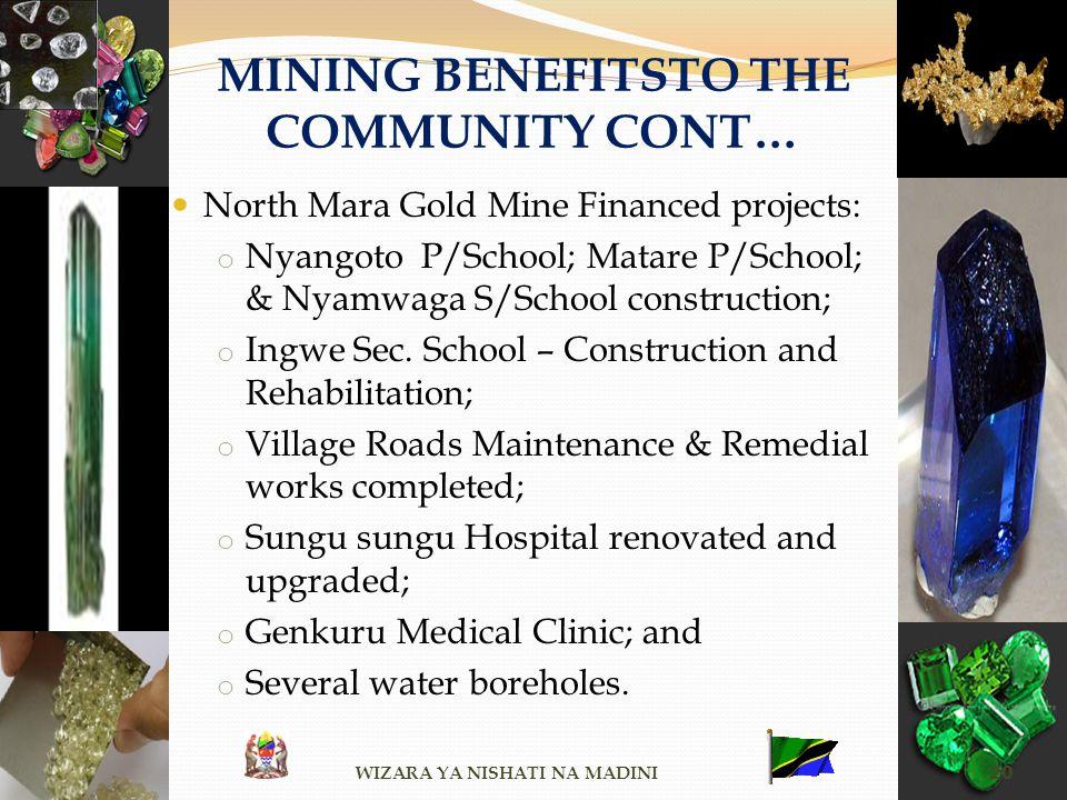 MINING BENEFITSTO THE COMMUNITY CONT… North Mara Gold Mine Financed projects: o Nyangoto P/School; Matare P/School; & Nyamwaga S/School construction;