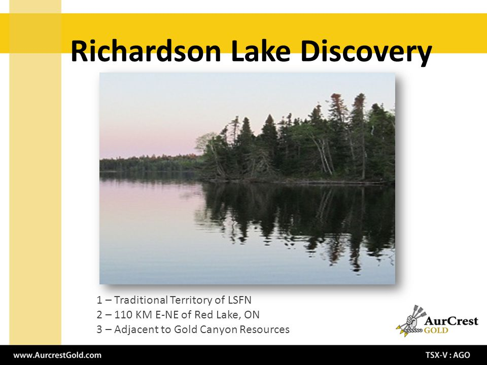 Richardson Lake Discovery 1 – Traditional Territory of LSFN 2 – 110 KM E-NE of Red Lake, ON 3 – Adjacent to Gold Canyon Resources