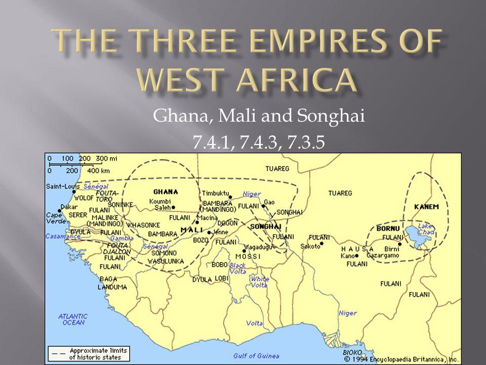 Ghana, Mali and Songhai 7.4.1, 7.4.3, 7.3.5