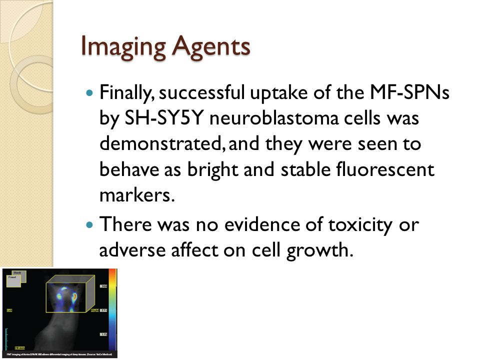 Imaging Agents Finally, successful uptake of the MF-SPNs by SH-SY5Y neuroblastoma cells was demonstrated, and they were seen to behave as bright and s