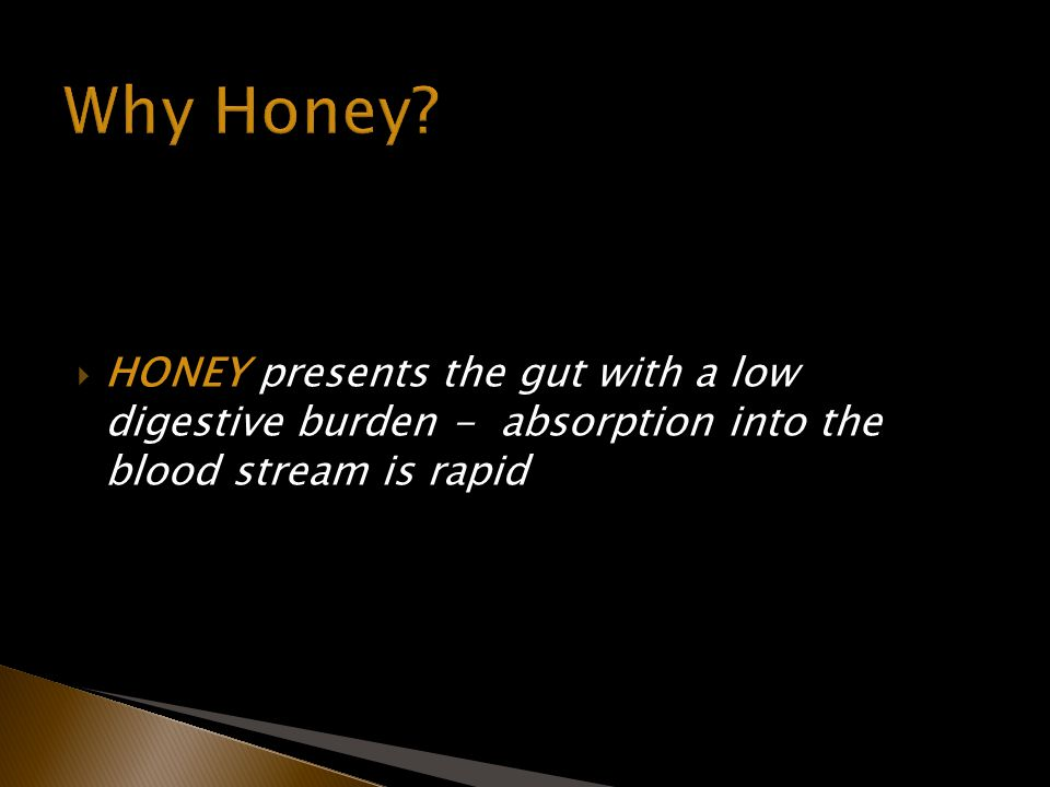 HONEY presents the gut with a low digestive burden - absorption into the blood stream is rapid