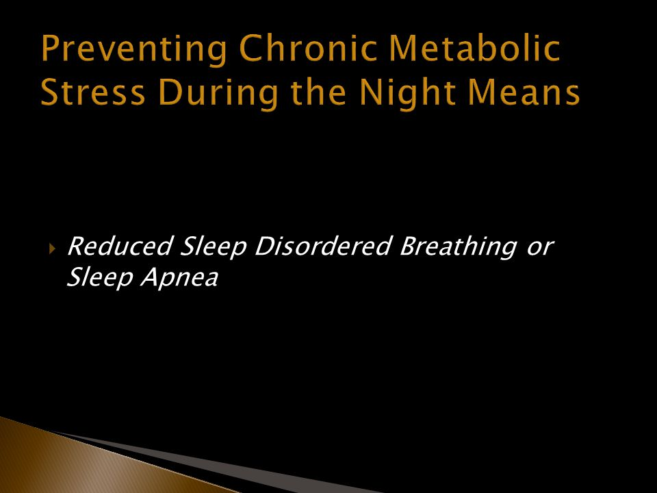 Reduced Sleep Disordered Breathing or Sleep Apnea