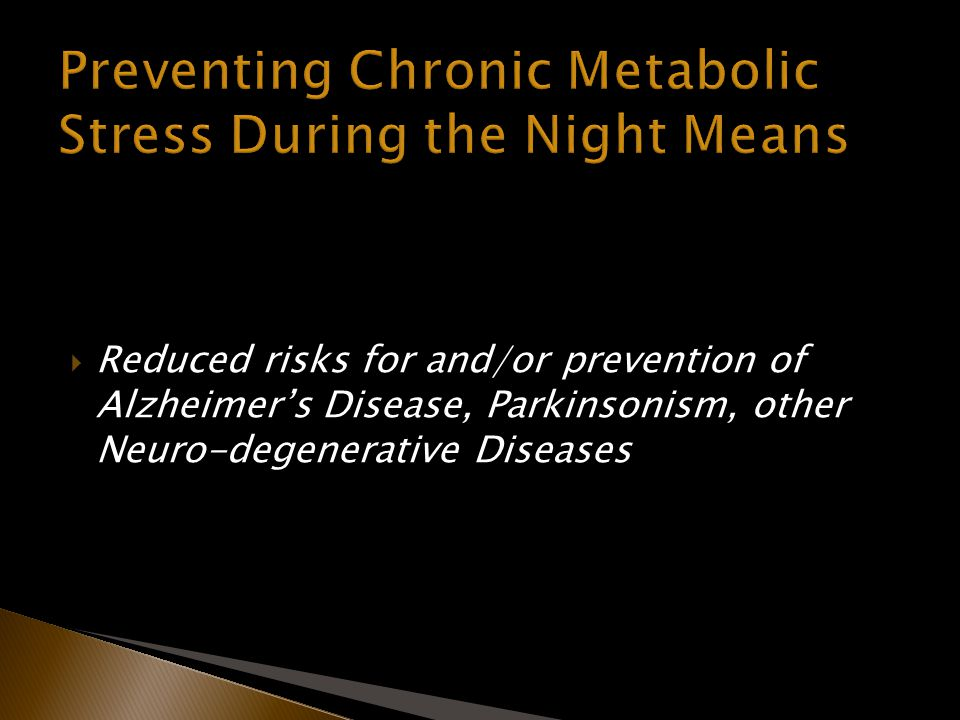 Reduced risks for and/or prevention of Alzheimers Disease, Parkinsonism, other Neuro-degenerative Diseases