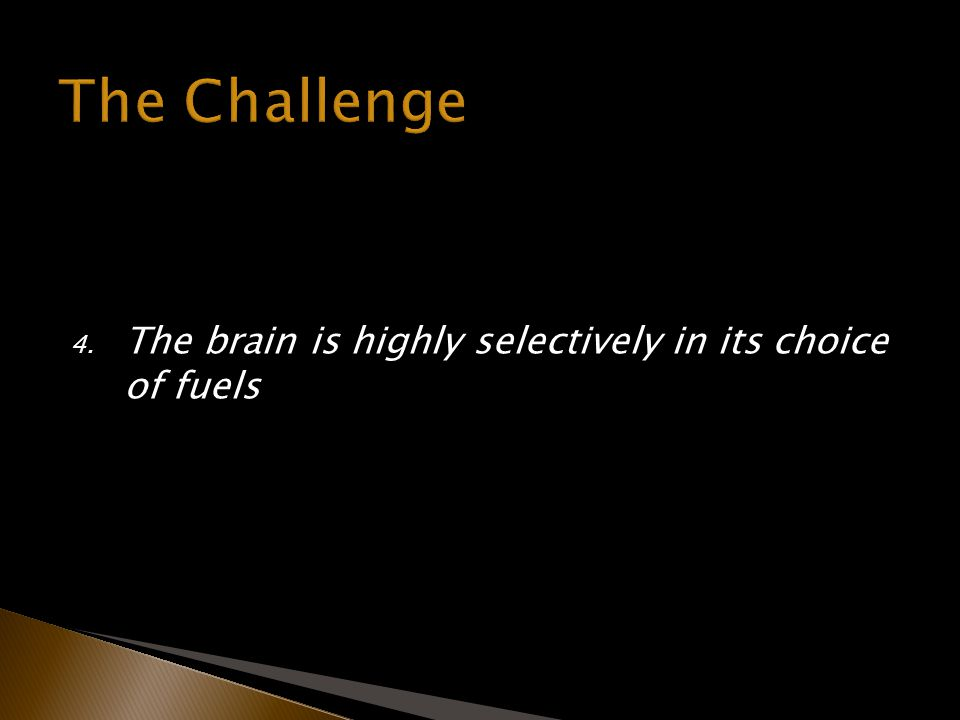 4. The brain is highly selectively in its choice of fuels