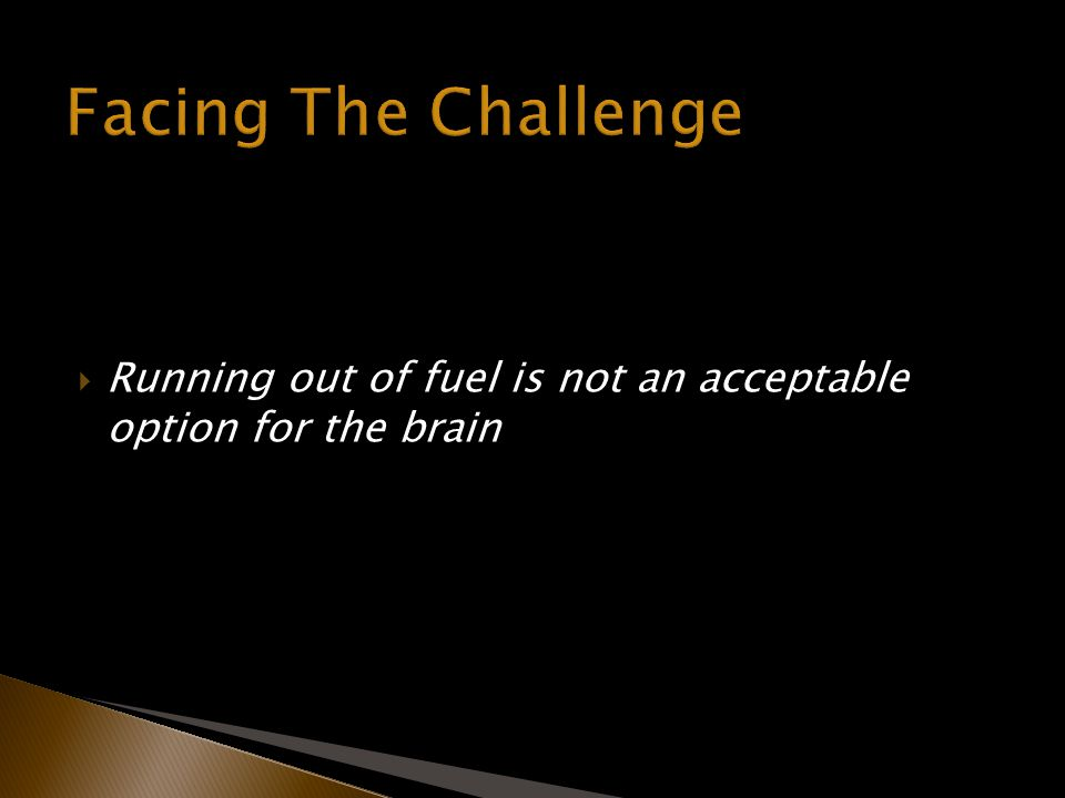 Running out of fuel is not an acceptable option for the brain
