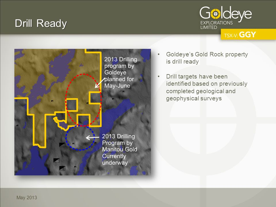 Goldeyes Gold Rock property is drill ready Drill targets have been identified based on previously completed geological and geophysical surveys May 2013 Drill Ready