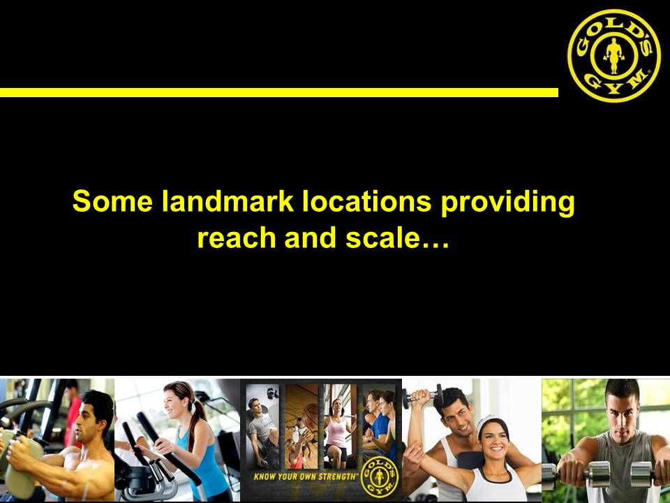 Some landmark locations providing reach and scale…