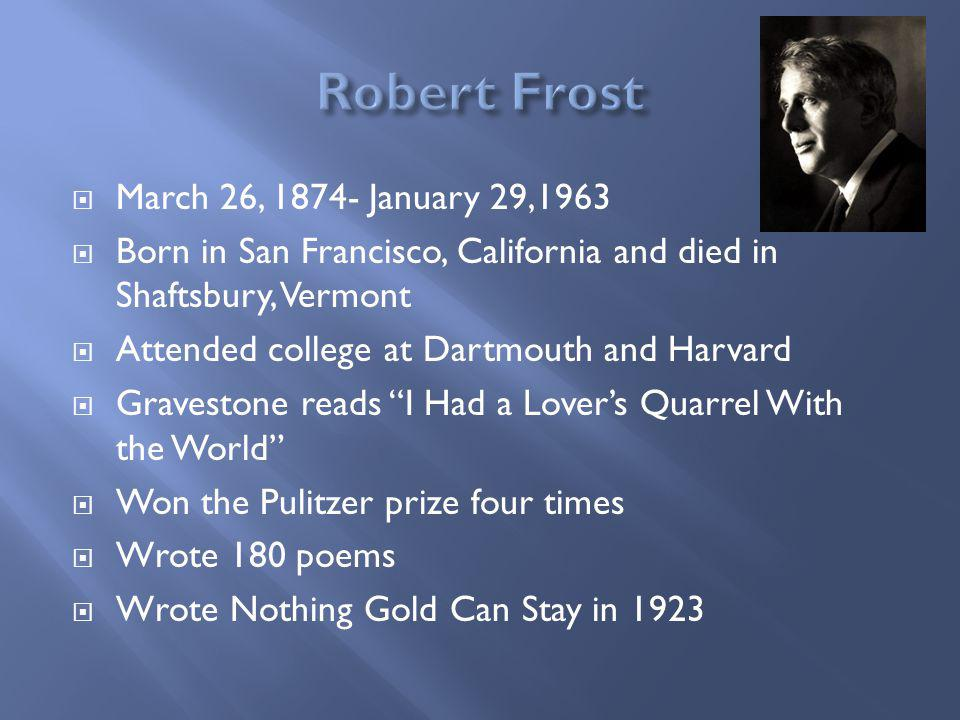 March 26, 1874- January 29,1963 Born in San Francisco, California and died in Shaftsbury, Vermont Attended college at Dartmouth and Harvard Gravestone