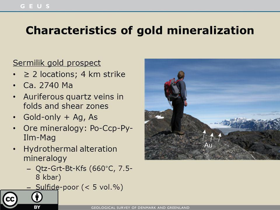 Characteristics of gold mineralization Sermilik gold prospect 2 locations; 4 km strike Ca. 2740 Ma Auriferous quartz veins in folds and shear zones Go