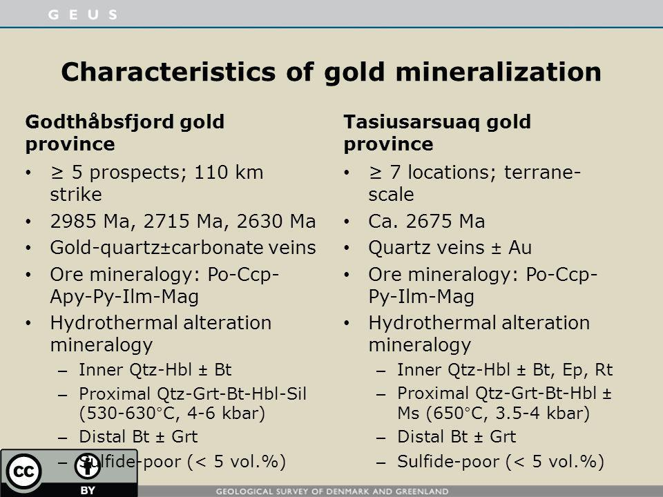 Characteristics of gold mineralization Godthåbsfjord gold province 5 prospects; 110 km strike 2985 Ma, 2715 Ma, 2630 Ma Gold-quartz±carbonate veins Or
