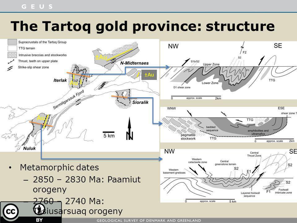 The Tartoq gold province: structure ±Au Au ±Au Metamorphic dates – 2850 – 2830 Ma: Paamiut orogeny – 2760 – 2740 Ma: Tasiusarsuaq orogeny