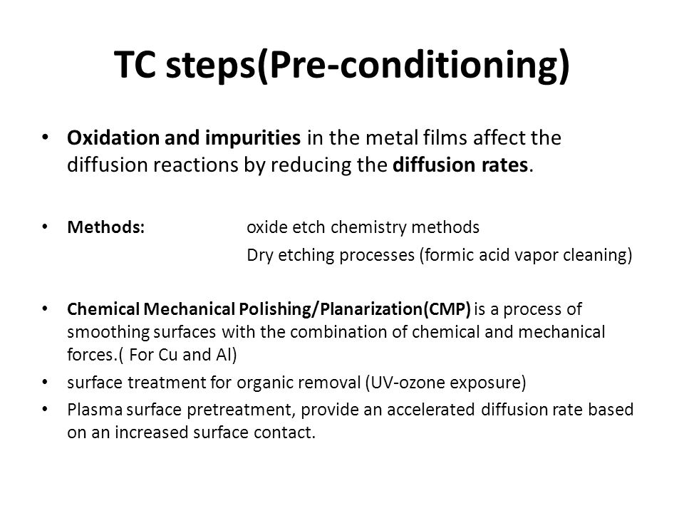 TC steps(Pre-conditioning) Oxidation and impurities in the metal films affect the diffusion reactions by reducing the diffusion rates. Methods: oxide
