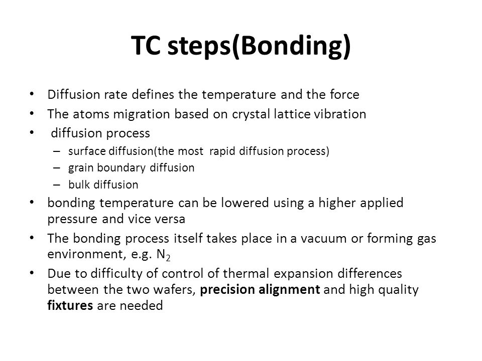 TC steps(Bonding) Diffusion rate defines the temperature and the force The atoms migration based on crystal lattice vibration diffusion process – surf