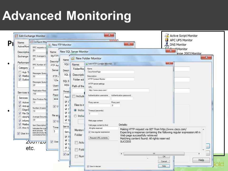 Proactive Monitoring of network infrastructure and servers Preconfigured Monitors –Cover all of the most common devices, systems and applications: fro