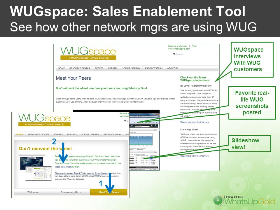 WUGspace: Sales Enablement Tool See how other network mgrs are using WUG WUGspace interviews With WUG customers Favorite real- life WUG screenshots po