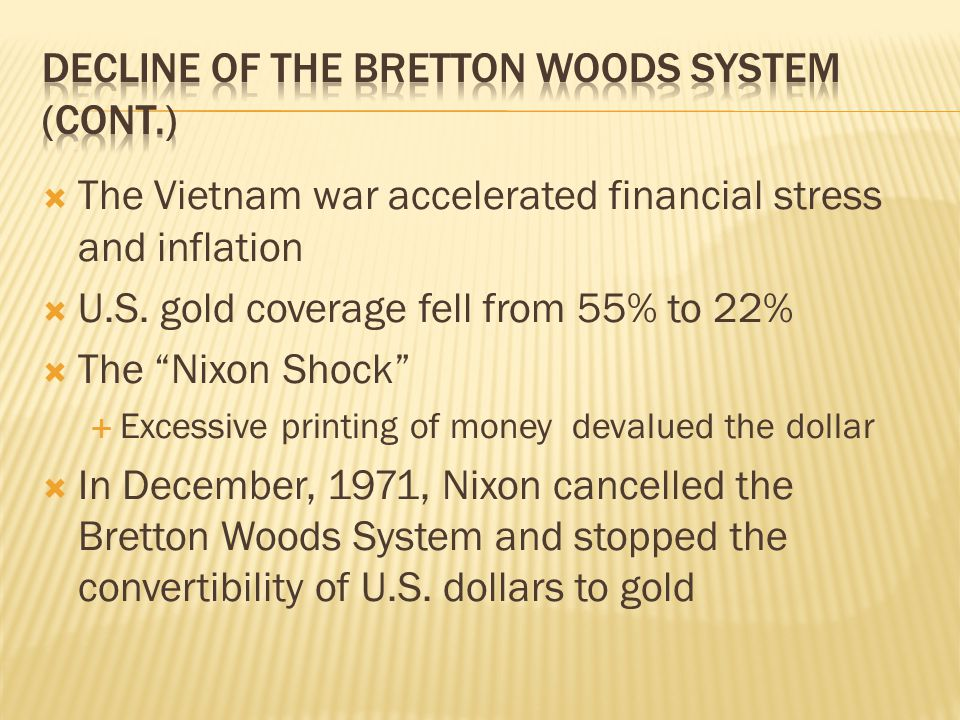The Vietnam war accelerated financial stress and inflation U.S. gold coverage fell from 55% to 22% The Nixon Shock Excessive printing of money devalue