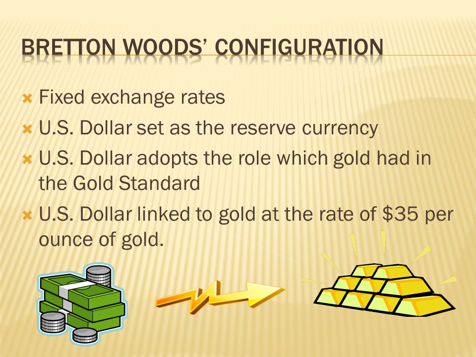 Fixed exchange rates U.S. Dollar set as the reserve currency U.S.