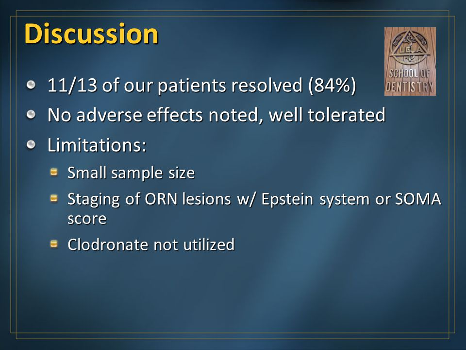 Discussion 11/13 of our patients resolved (84%) No adverse effects noted, well tolerated Limitations: Small sample size Staging of ORN lesions w/ Epst
