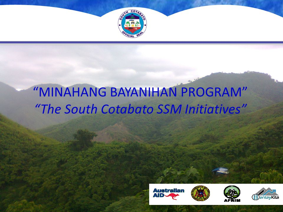 ECONOMY ENVIRONMENT SOCIAL SUSTAINABLE MINING GOOD GOVERNANCE RESPONSIVE CONVERGENCE The quest for sustainability: The Minahang Bayanihan Program aims to promote sustainable SSM by RESPONDING to current SSM issues and concerns, integrating the concept of CONVERGENCE and GOOD GOVERNANCE