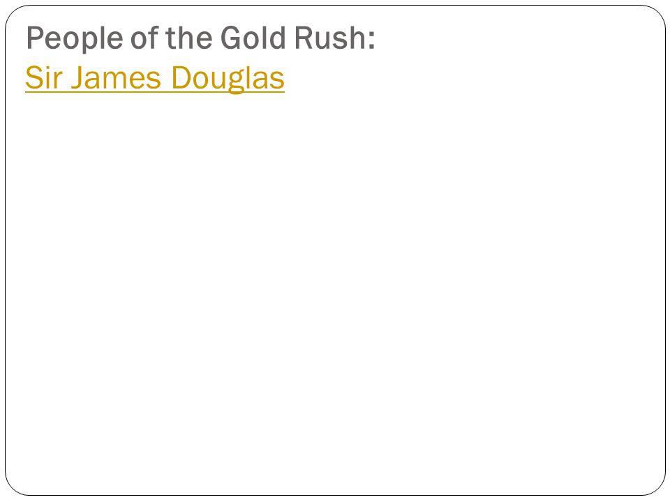 People of the Gold Rush: Sir James Douglas Sir James Douglas