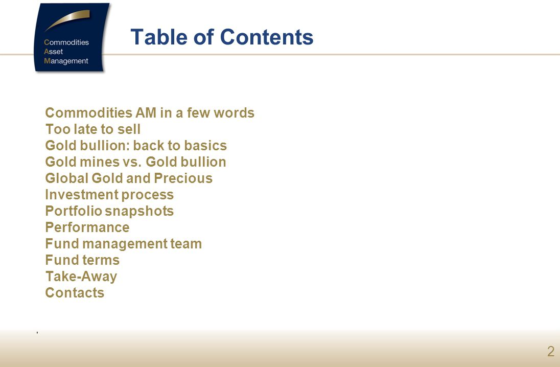 2 Table of Contents Commodities AM in a few words Too late to sell Gold bullion: back to basics Gold mines vs.