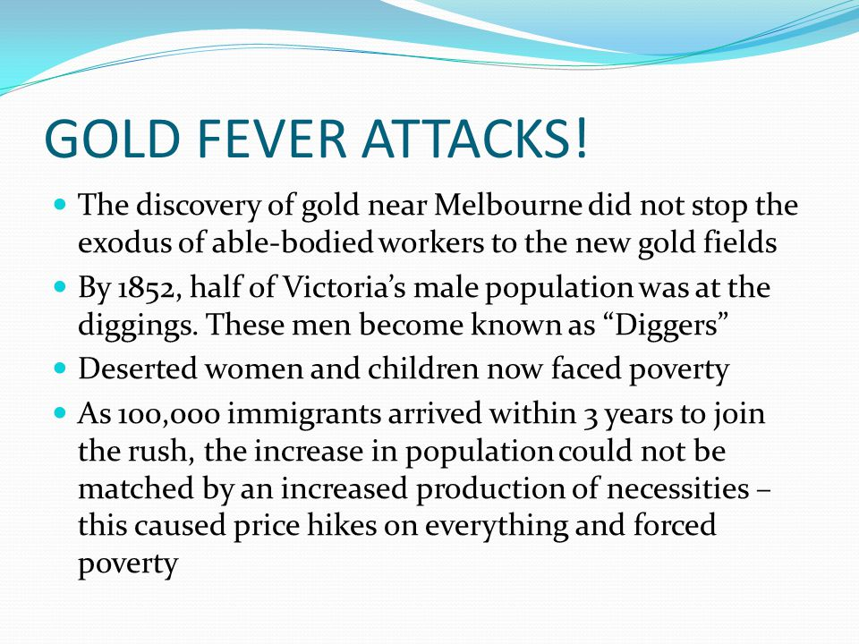 GOLD FEVER ATTACKS.