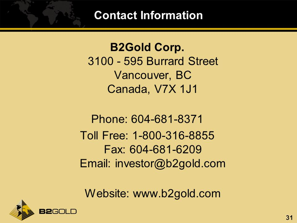 31 Contact Information B2Gold Corp.