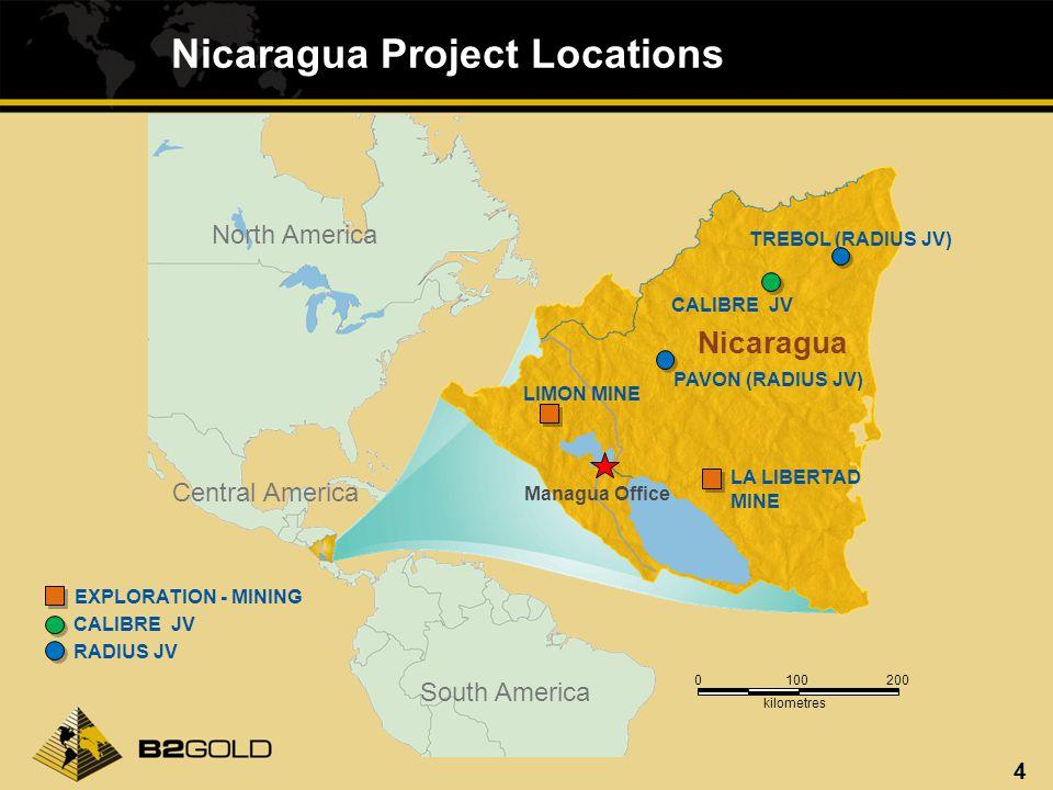 4 Nicaragua Project Locations LIMON MINE LA LIBERTAD MINE Nicaragua Managua Office South America Central America North America PAVON (RADIUS JV) TREBOL (RADIUS JV) CALIBRE JV EXPLORATION - MINING CALIBRE JV RADIUS JV 0100200 kilometres
