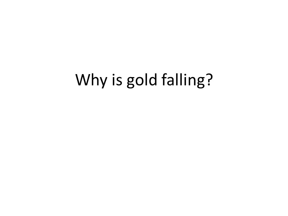 Why is gold falling?