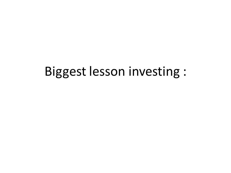 Biggest lesson investing :