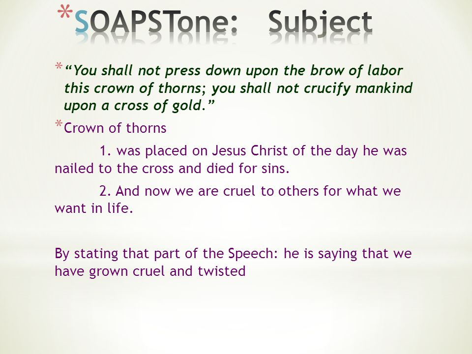 * You shall not press down upon the brow of labor this crown of thorns; you shall not crucify mankind upon a cross of gold.
