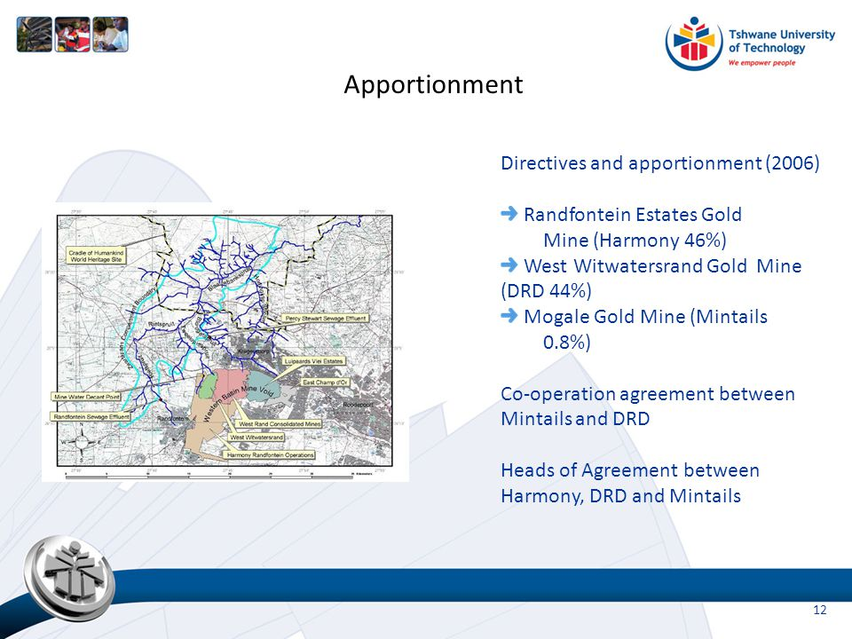 Decant started March 2002 – Harmony emergency measures Directives and apportionment (2006) Randfontein Estates Gold Mine (Harmony 46%) West Witwatersrand Gold Mine (DRD 44%) Mogale Gold Mine (Mintails 0.8%) Co-operation agreement between Mintails and DRD Heads of Agreement between Harmony, DRD and Mintails Apportionment 12