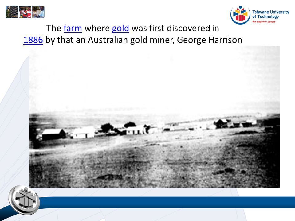 The farm where gold was first discovered in 1886 by that an Australian gold miner, George Harrisonfarmgold 1886