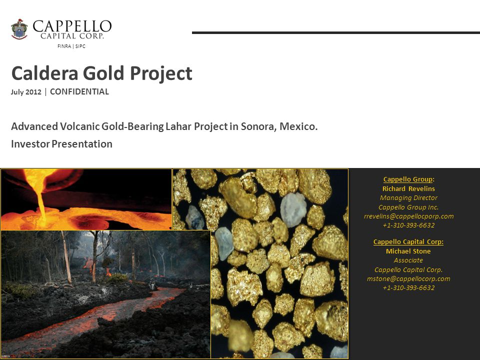 FINRA | SIPC Caldera Gold Project July 2012 | CONFIDENTIAL Advanced Volcanic Gold-Bearing Lahar Project in Sonora, Mexico.
