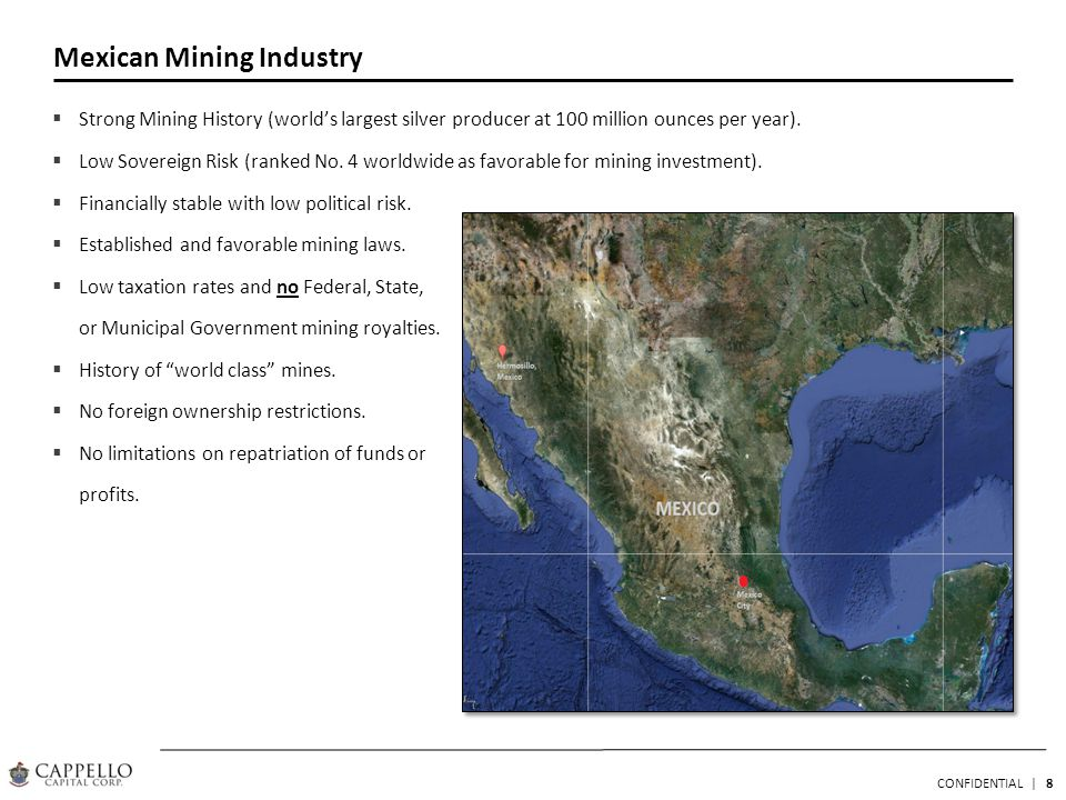 8 CONFIDENTIAL | Strong Mining History (worlds largest silver producer at 100 million ounces per year).
