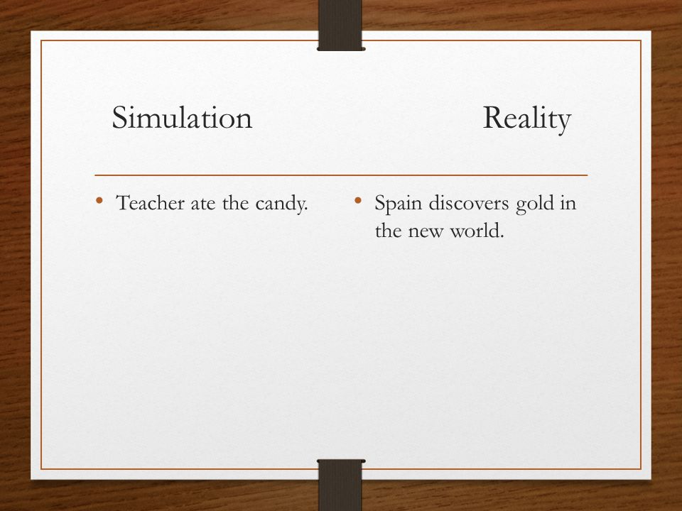 Simulation Reality Teacher ate the candy. Spain discovers gold in the new world.