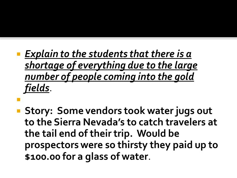 Explain to the students that there is a shortage of everything due to the large number of people coming into the gold fields.