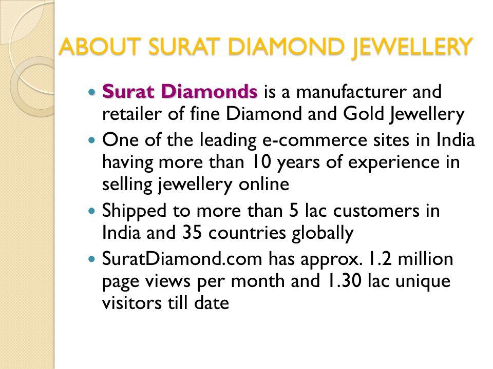 ABOUT SURAT DIAMOND JEWELLERY Surat Diamonds Surat Diamonds is a manufacturer and retailer of fine Diamond and Gold Jewellery One of the leading e-com