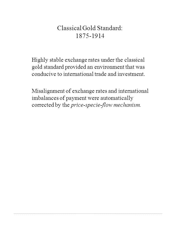Classical Gold Standard: 1875-1914 Highly stable exchange rates under the classical gold standard provided an environment that was conducive to international trade and investment.