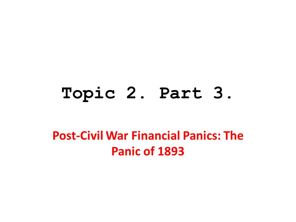 Topic 2. Part 3. Post-Civil War Financial Panics: The Panic of 1893