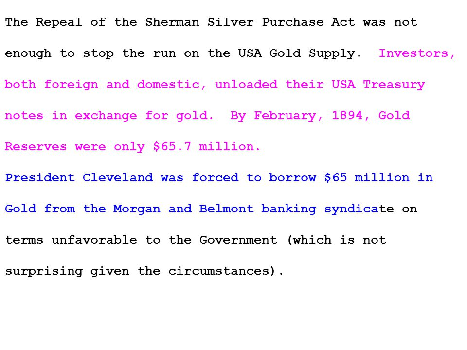 The Repeal of the Sherman Silver Purchase Act was not enough to stop the run on the USA Gold Supply.