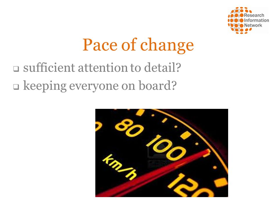 Pace of change sufficient attention to detail keeping everyone on board