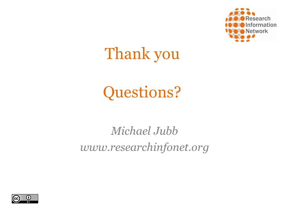 Thank you Questions Michael Jubb www.researchinfonet.org